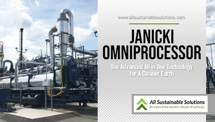 Janicki Omniprocessor; The Advanced All-in-One Technology for A Cleaner Earth