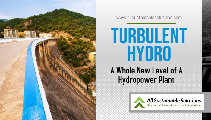 Turbulent Hydro - A Whole New Level of A Hydropower Plant